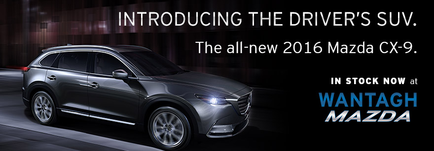 Introducing the all-new 2016 Mazda CX-9 - Available Soon at Wantagh Mazda