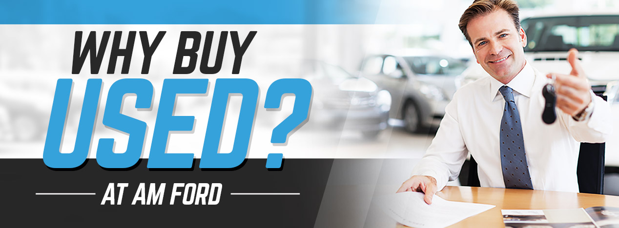 Why Buy Used at AM Ford