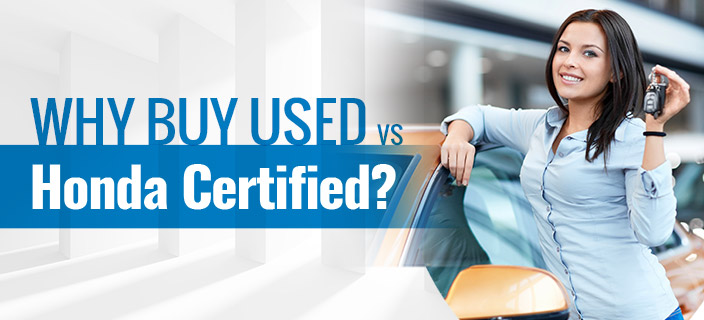 Why Buy Used vs. Honda Certified?