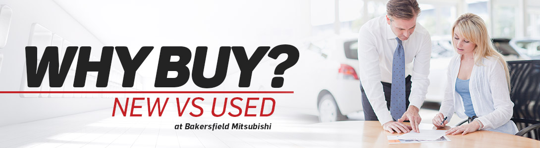 New vs Used - Which is best? At Bakersfield Mitsubishi