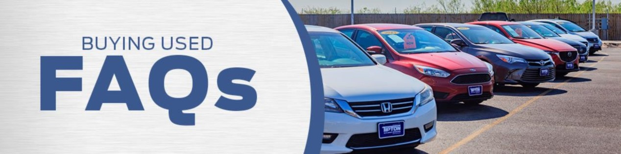 Buying Used FAQs | Tipton Auto | Brownsville, TX