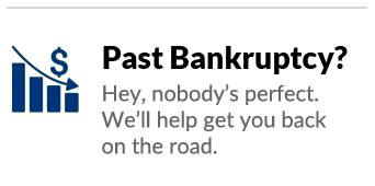 Past bankruptcy? Hey, nobody's perfect.  We'll help you get back on the road.