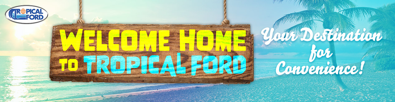 Welcome HOME - Tropical Ford | Orlando, FL