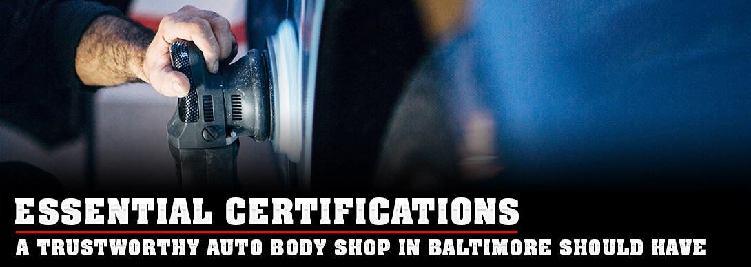 Essential Certifications a Trustworthy Auto Body Shop in Baltimore Should Have - J.B.A. Collision Center - Glen Burnie, MD