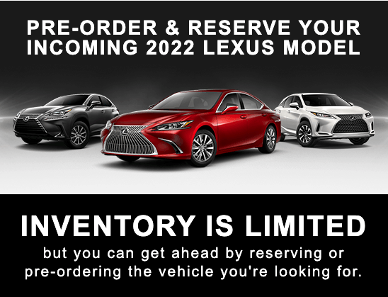 Pre-Order & Reserve Your Incoming 2022 Lexus Model
