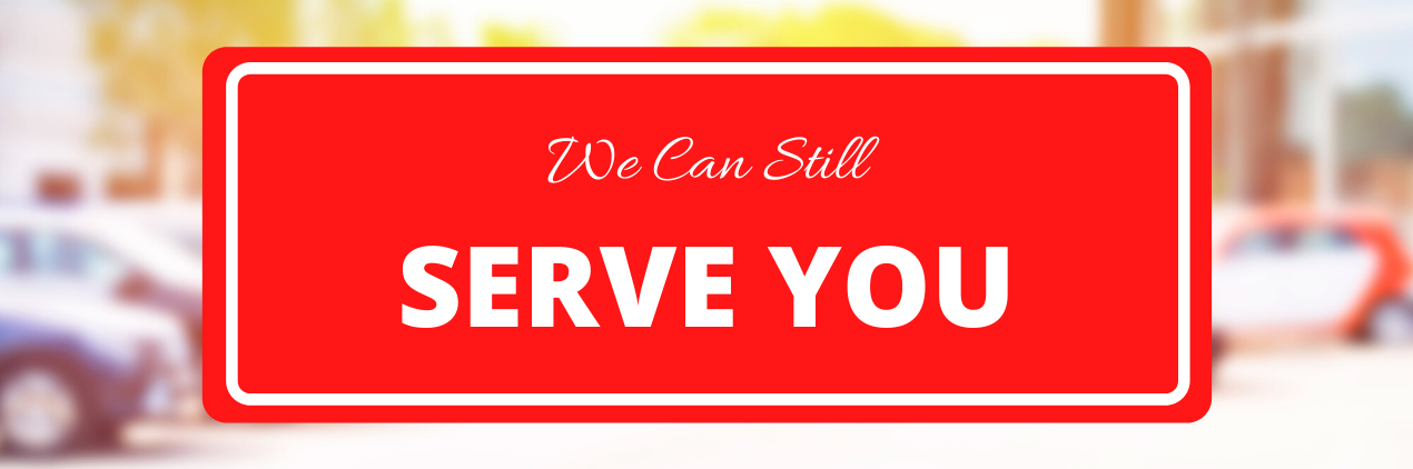 We Can Still Serve You | Victoria, TX