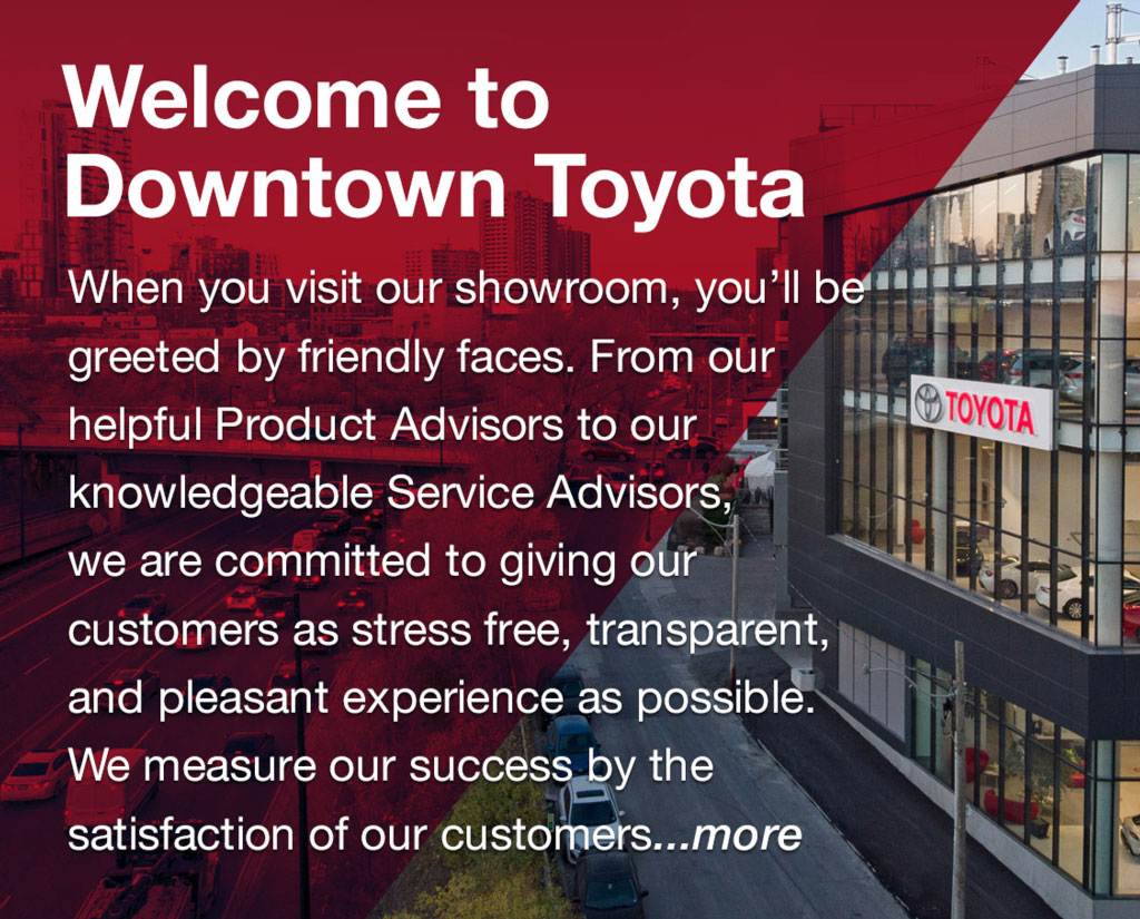 Welcome to Downtown Toyota, located in Toronto, ON.
