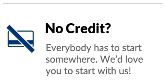 No credit? Everybody has to start somewhere. We'd love you to start with us!